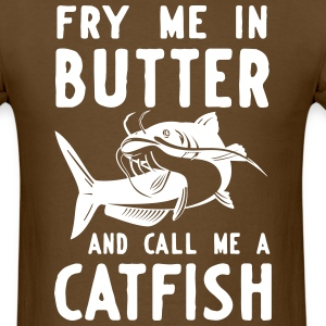 Fry me in butter and call me a catfish T-Shirts - Men's T-Shirt