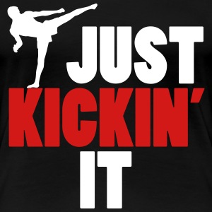 Martial Arts: just kickin' it T-Shirts - Women's Premium T-Shirt