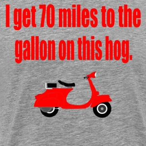 I Get 70 Miles To The Gallon On This Hog  T-Shirts - Men's Premium T-Shirt