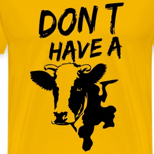 Don't Have a Cow T-Shirts - Men's Premium T-Shirt