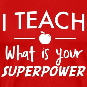 I teach what is your superpower T-Shirts - Men's Premium T-Shirt