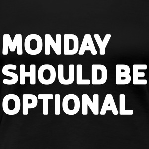 Monday should be optional T-Shirts - Women's Premium T-Shirt