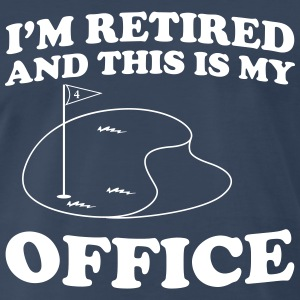 I'm retired and this is my office T-Shirts - Men's Premium T-Shirt