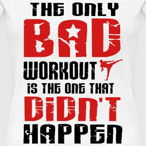 Martial Arts: there is just one bad workout T-Shirts - Women's Premium T-Shirt