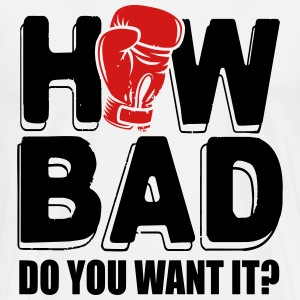 Boxing: How bad do you want it T-Shirts - Men's Premium T-Shirt
