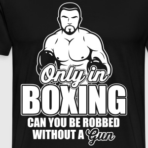 only in boxing can you be robbed T-Shirts - Men's Premium T-Shirt