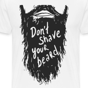 Don't shave your beard - Men's Premium T-Shirt