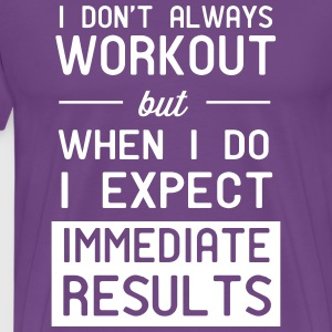 I don't always workout. Immediate results T-Shirts - Men's Premium T-Shirt