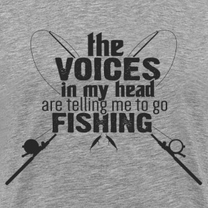 The voices in my head are telling me to go fishing - Men's Premium T-Shirt