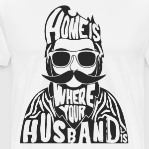 Home is where your husband is - Men's Premium T-Shirt