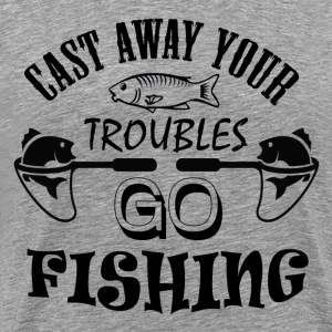 Cast away your troubles go fishing - Men's Premium T-Shirt