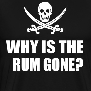 Why Is The Rum Gone? T-Shirts - Men's Premium T-Shirt
