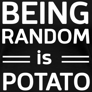 Being random is potato T-Shirts - Women's Premium T-Shirt