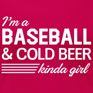 I'm a baseball & cold beer kinda girl T-Shirts - Women's Premium T-Shirt