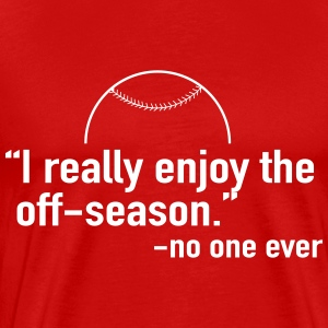 I really enjoy the off-season. Said no one ever T-Shirts - Men's Premium T-Shirt