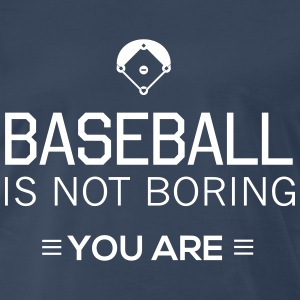 Baseball is not boring. You are T-Shirts - Men's Premium T-Shirt