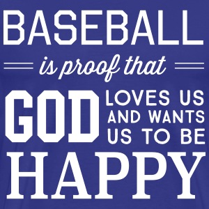 Baseball is proof that God loves us wants to be T-Shirts - Men's Premium T-Shirt