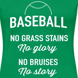 Baseball. No grass stains no glory T-Shirts - Women's Premium T-Shirt