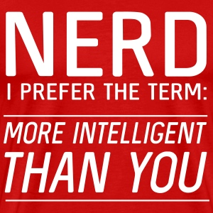 Nerd. I prefer the term more intelligent than you T-Shirts - Men's Premium T-Shirt