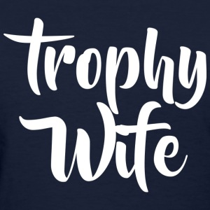 Trophy Wife T-Shirts - Women's T-Shirt
