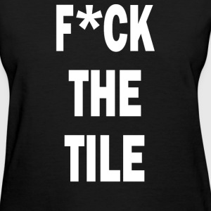 F'CK THE TILE - Women's T-Shirt