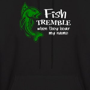 FISH TREMBLE WHEN THEY HEAR MY NAME - Men's Hoodie