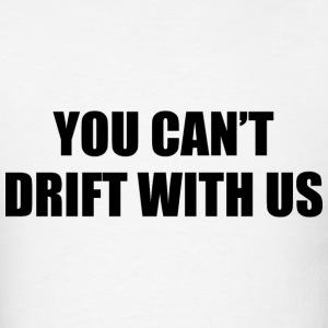 You Can't Drift With Us T-Shirts - Men's T-Shirt