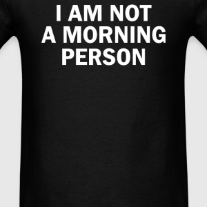 I AM NOT A MORNING PERSON - Men's T-Shirt