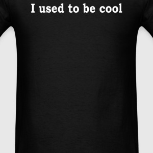 I USED TO BE COOL  - Men's T-Shirt