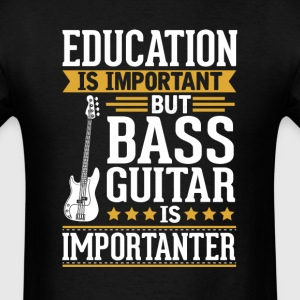 Bass Guitar Is Importanter Funny T-Shirt T-Shirts - Men's T-Shirt