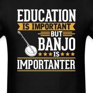Banjo Is Importanter Funny T-Shirt T-Shirts - Men's T-Shirt