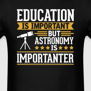 Astronomy Is Importanter Funny T-Shirt T-Shirts - Men's T-Shirt