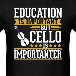 Cello Is Importanter Funny T-Shirt T-Shirts - Men's T-Shirt