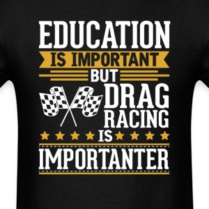 Drag Racing Is Importanter Funny T-Shirt T-Shirts - Men's T-Shirt