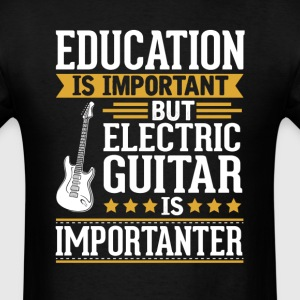 Electric Guitar Is Importanter Funny T-Shirt T-Shirts - Men's T-Shirt