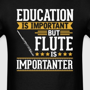 Flute Is Importanter Funny T-Shirt T-Shirts - Men's T-Shirt