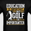 Golf Is Importanter Funny T-Shirt T-Shirts - Men's T-Shirt