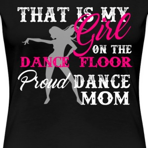 Proud Dance Mom Shirt - Women's Premium T-Shirt