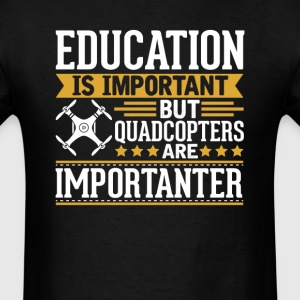 Quadcopter Is Importanter Funny T-Shirt T-Shirts - Men's T-Shirt