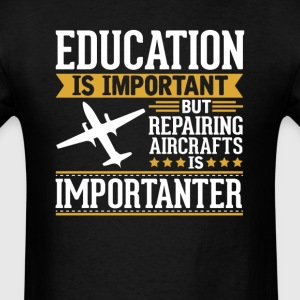 Repairing Aircrafts Mechanic Is Importanter Funny  T-Shirts - Men's T-Shirt