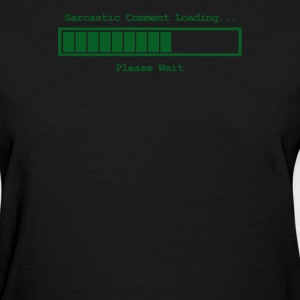 Sarcastic Comment Loading - Women's T-Shirt