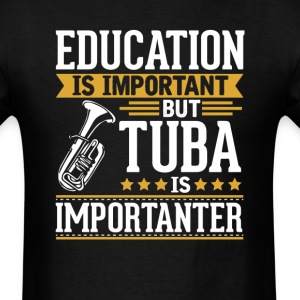 Tuba Is Importanter Funny T-Shirt T-Shirts - Men's T-Shirt