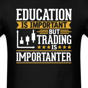 Trading Is Importanter Funny T-Shirt T-Shirts - Men's T-Shirt