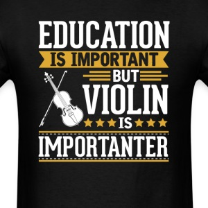 Violin Is Importanter Funny T-Shirt T-Shirts - Men's T-Shirt