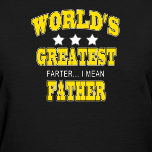 Worlds Greatest Farter I mean Father - Women's T-Shirt