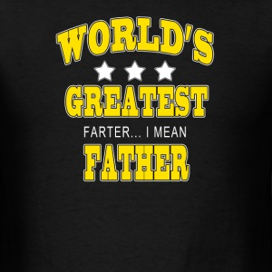 Worlds Greatest Farter I mean Father - Men's T-Shirt