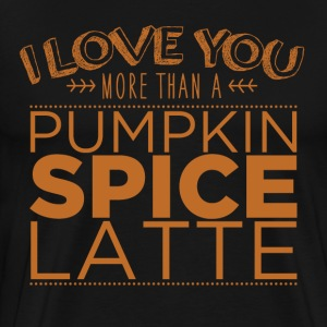 I Love You More Than A Pumpkin Spice Latte - Men's Premium T-Shirt