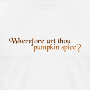 Wherefore Art Thou Pumpkin Spice? - Men's Premium T-Shirt