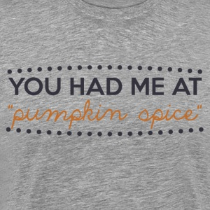 You Had Me At Pumpkin Spice - Men's Premium T-Shirt