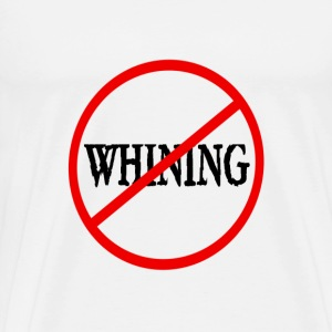 No Whining v2 - Men's Premium T-Shirt